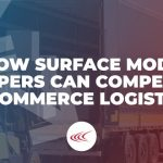 How Surface Mode Shippers Can Compete in E-Commerce Logistics