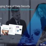 No One is Immune! The 2019 Thales Global Threat Report Reveals Digital Transformation Era Is Putting Organizations' Sensitive Data at Risk