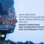 Navis Identifies Top Predictions & Trends in the Ocean Shipping Industry for 2021