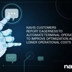 Navis Customers Report Eagerness to Automate Terminal Operations to Improve Optimization & Lower Operational Costs