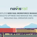 Navis Deploys New Rail Workforce Management Module to Optimize & Manage Rail Crews; Reducing Rail Operator Costs